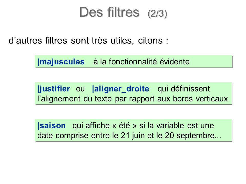 dautres filtres sont très utiles, citons : |saison qui affiche « été » si la variable est une date comprise entre le 21 juin et le 20 septembre... |ju