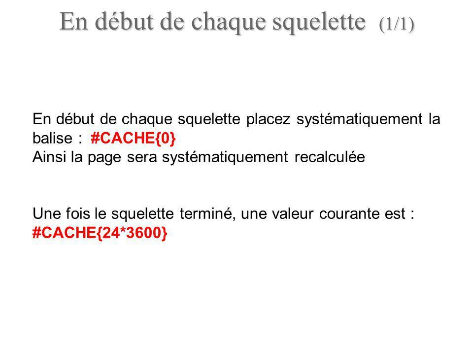 En début de chaque squelette placez systématiquement la balise : #CACHE{0} Ainsi la page sera systématiquement recalculée Une fois le squelette termin