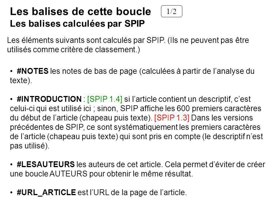 Les balises de cette boucle Les balises calculées par SPIP 1/2 Les éléments suivants sont calculés par SPIP. (Ils ne peuvent pas être utilisés comme c
