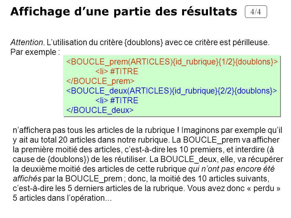 Attention. Lutilisation du critère {doublons} avec ce critère est périlleuse. Par exemple : Affichage dune partie des résultats 4/4 #TITRE #TITRE #TIT