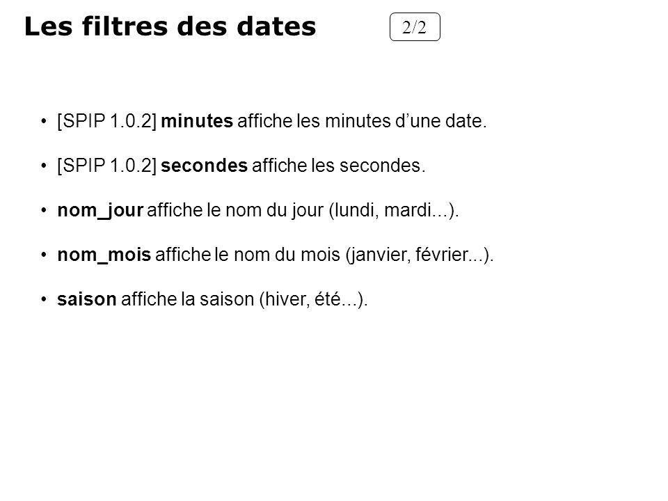 Les filtres des dates 2/2 [SPIP 1.0.2] minutes affiche les minutes dune date. [SPIP 1.0.2] secondes affiche les secondes. nom_jour affiche le nom du j