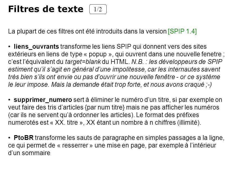 Filtres de texte 1/2 La plupart de ces filtres ont été introduits dans la version [SPIP 1.4] liens_ouvrants transforme les liens SPIP qui donnent vers