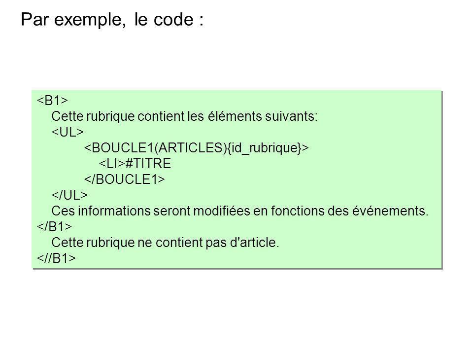 Par exemple, le code : Cette rubrique contient les éléments suivants: #TITRE Ces informations seront modifiées en fonctions des événements. Cette rubr
