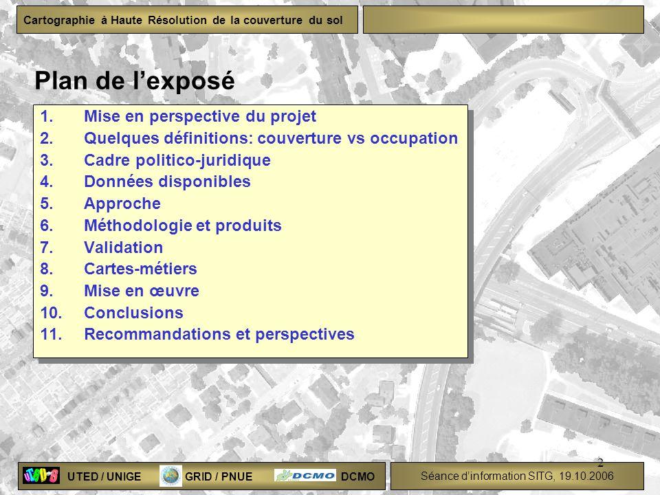 UTED / UNIGE GRID / PNUE DCMO Séance dinformation SITG, 19.10.2006 Cartographie à Haute Résolution de la couverture du sol 2 Plan de lexposé 1.Mise en