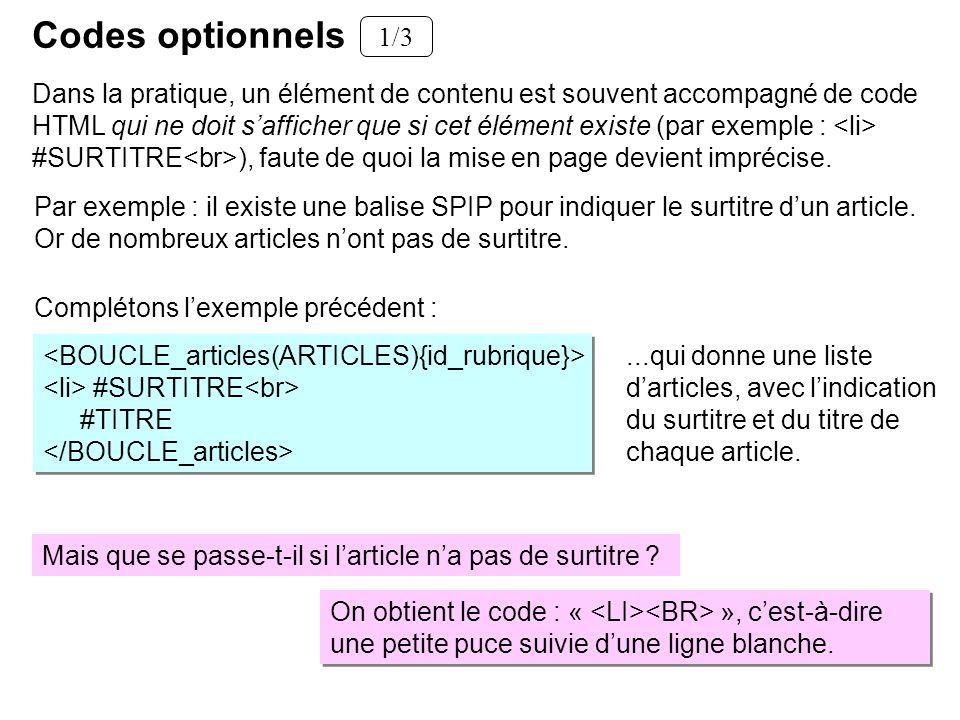 Par exemple : il existe une balise SPIP pour indiquer le surtitre dun article. Or de nombreux articles nont pas de surtitre. #SURTITRE #TITRE #SURTITR