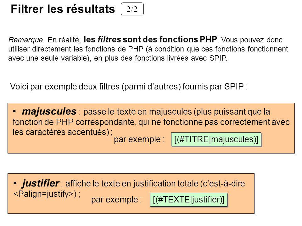 Remarque. En réalité, les filtres sont des fonctions PHP. Vous pouvez donc utiliser directement les fonctions de PHP (à condition que ces fonctions fo