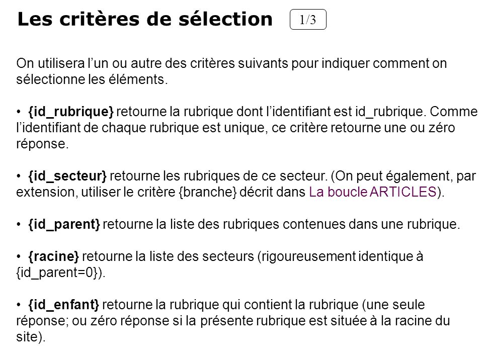 Les critères de sélection 1/3 On utilisera lun ou autre des critères suivants pour indiquer comment on sélectionne les éléments. {id_rubrique} retourn