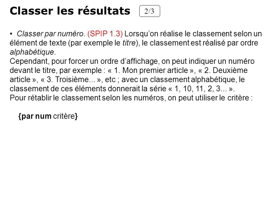 Classer par numéro. (SPIP 1.3) Lorsquon réalise le classement selon un élément de texte (par exemple le titre), le classement est réalisé par ordre al