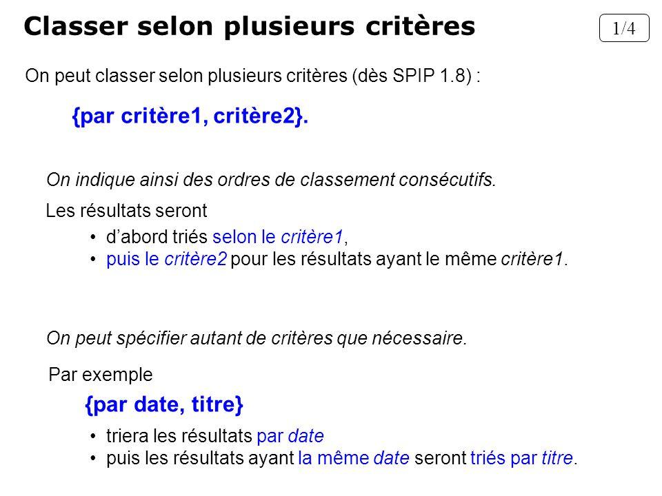 On peut classer selon plusieurs critères (dès SPIP 1.8) : On indique ainsi des ordres de classement consécutifs. On peut spécifier autant de critères