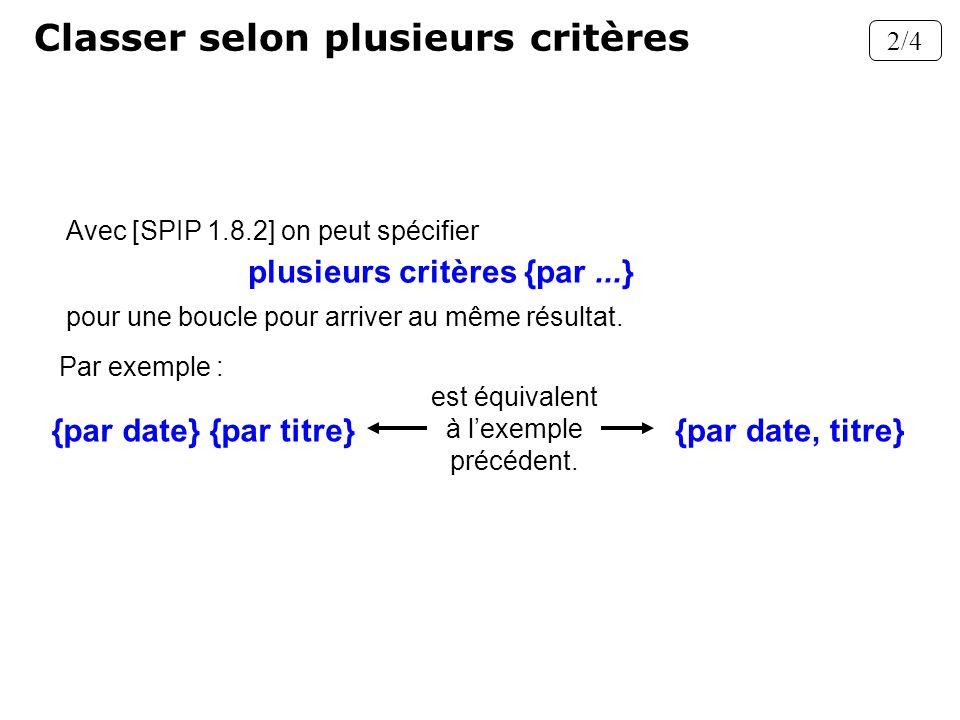 Avec [SPIP 1.8.2] on peut spécifier Classer selon plusieurs critères 2/4 plusieurs critères {par...} pour une boucle pour arriver au même résultat. Pa