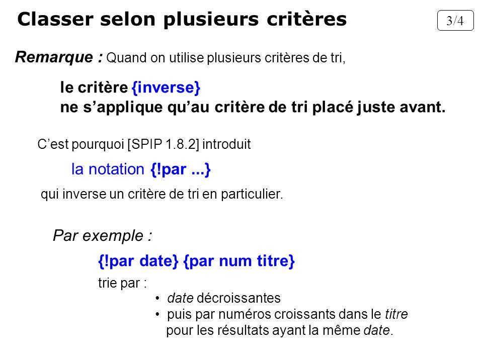 Remarque : Quand on utilise plusieurs critères de tri, Cest pourquoi [SPIP 1.8.2] introduit Par exemple : le critère {inverse} ne sapplique quau critè