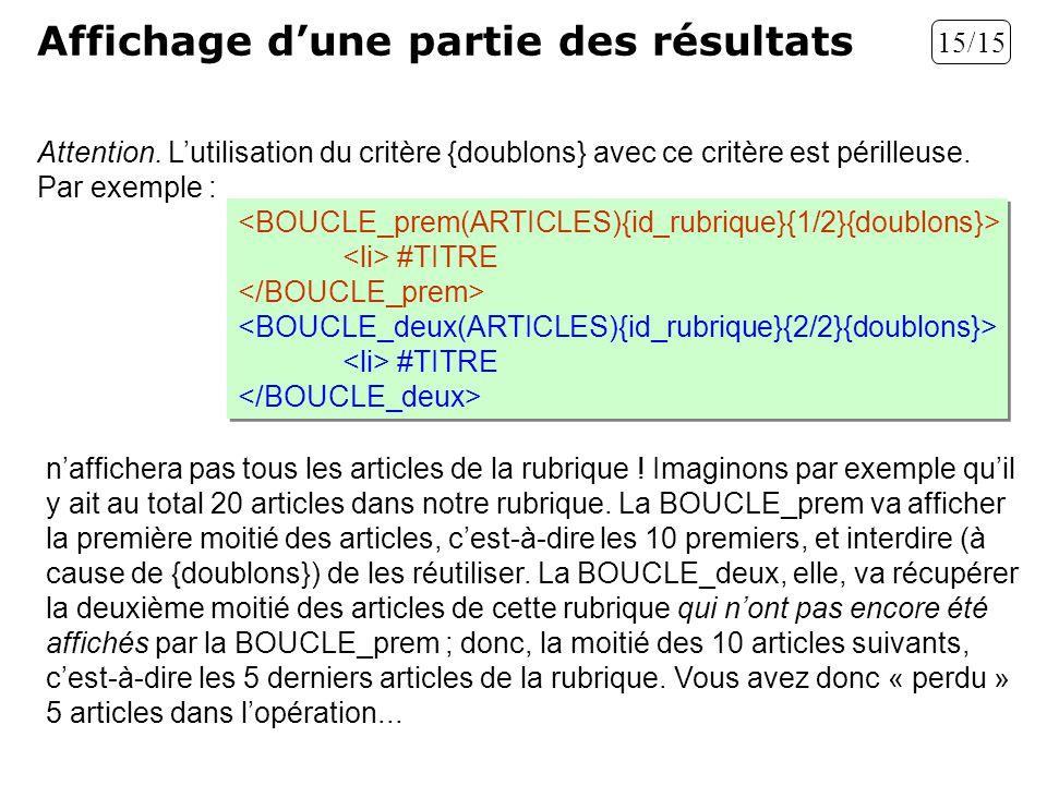 Attention. Lutilisation du critère {doublons} avec ce critère est périlleuse. Par exemple : Affichage dune partie des résultats 15/15 #TITRE #TITRE #T