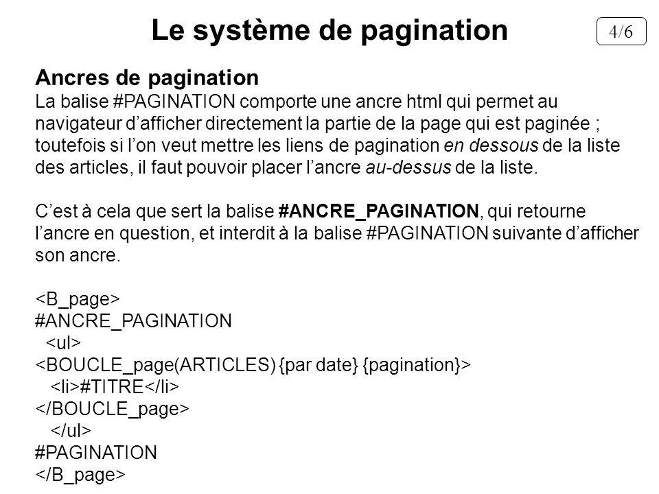 Ancres de pagination La balise #PAGINATION comporte une ancre html qui permet au navigateur dafficher directement la partie de la page qui est paginée