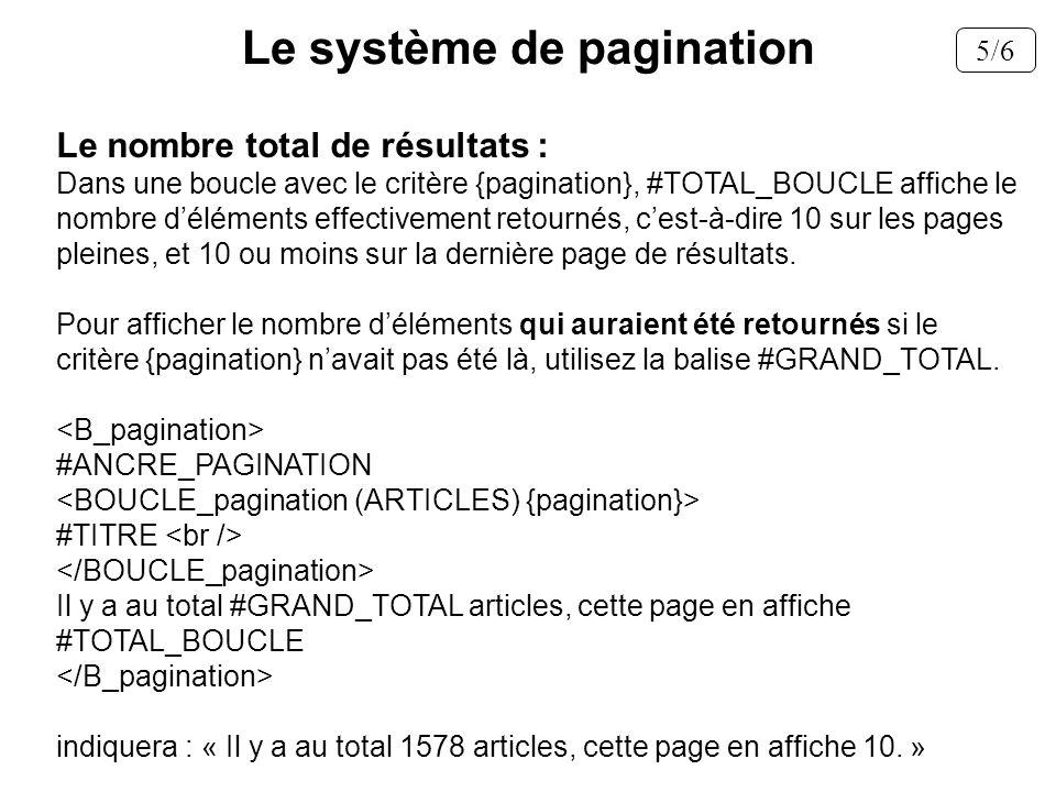 Le nombre total de résultats : Dans une boucle avec le critère {pagination}, #TOTAL_BOUCLE affiche le nombre déléments effectivement retournés, cest-à