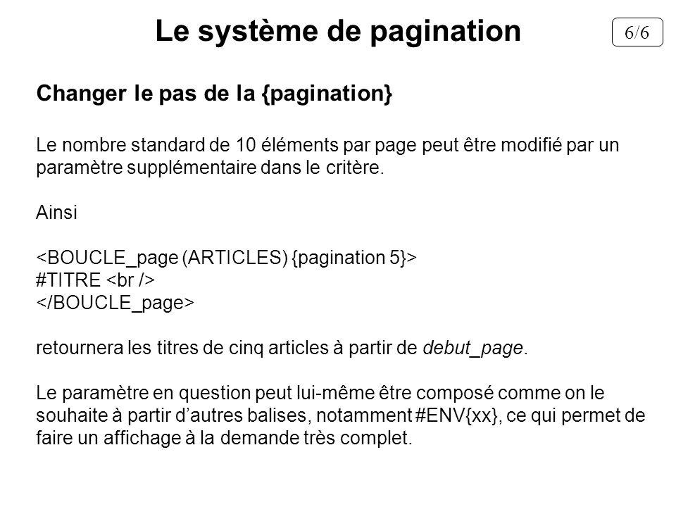 Changer le pas de la {pagination} Le nombre standard de 10 éléments par page peut être modifié par un paramètre supplémentaire dans le critère. Ainsi