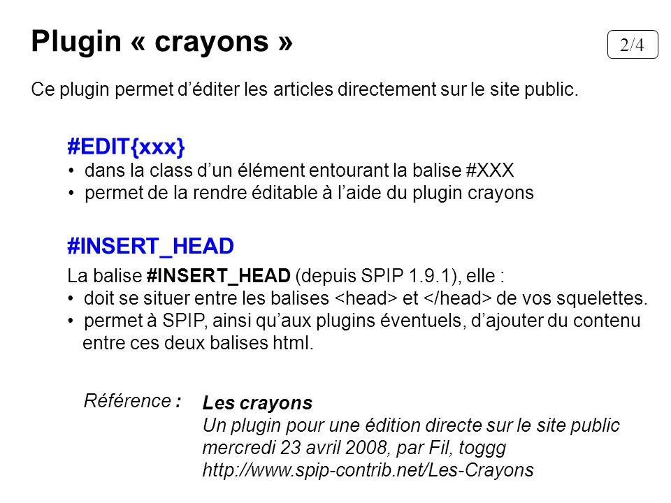Plugin « crayons » Les crayons Un plugin pour une édition directe sur le site public mercredi 23 avril 2008, par Fil, toggg http://www.spip-contrib.ne
