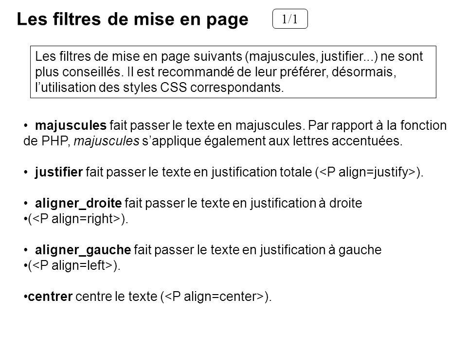 Les filtres de mise en page 1/1 Les filtres de mise en page suivants (majuscules, justifier...) ne sont plus conseillés. Il est recommandé de leur pré