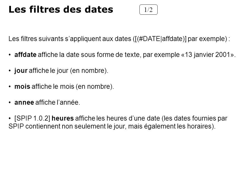 Les filtres des dates 1/2 Les filtres suivants sappliquent aux dates ([(#DATE|affdate)] par exemple) : affdate affiche la date sous forme de texte, pa