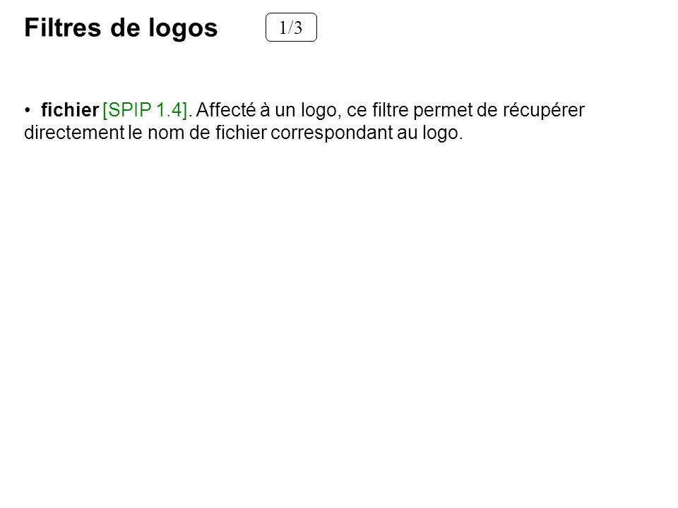 Filtres de logos 1/3 fichier [SPIP 1.4]. Affecté à un logo, ce filtre permet de récupérer directement le nom de fichier correspondant au logo.