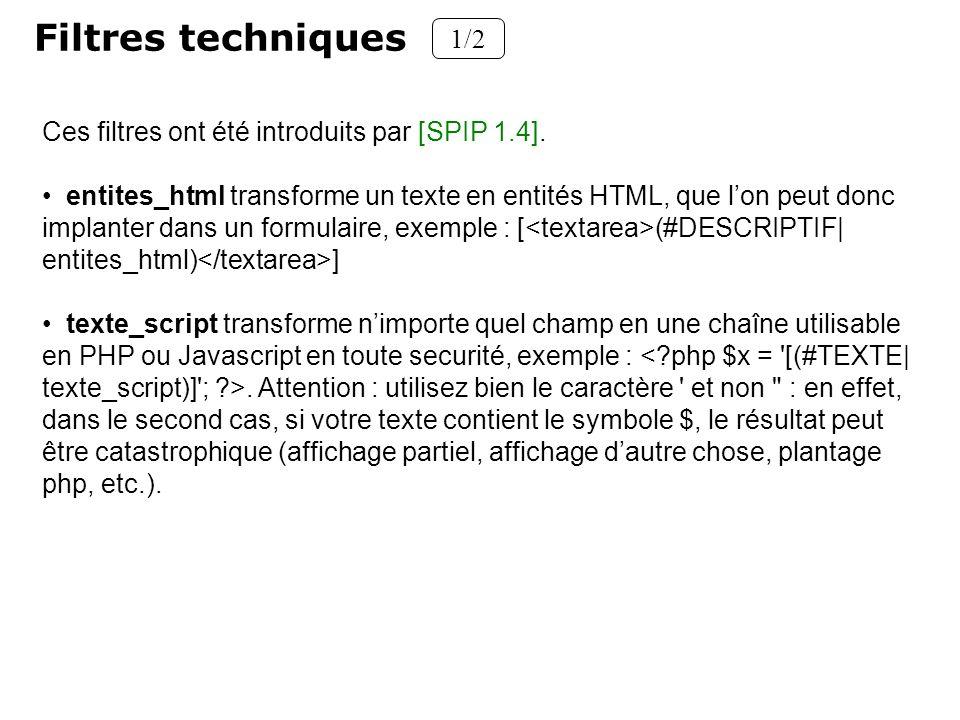 Filtres techniques 1/2 Ces filtres ont été introduits par [SPIP 1.4]. entites_html transforme un texte en entités HTML, que lon peut donc implanter da