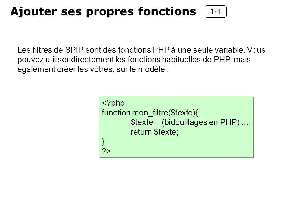 Ajouter ses propres fonctions 1/4 Les filtres de SPIP sont des fonctions PHP à une seule variable. Vous pouvez utiliser directement les fonctions habi