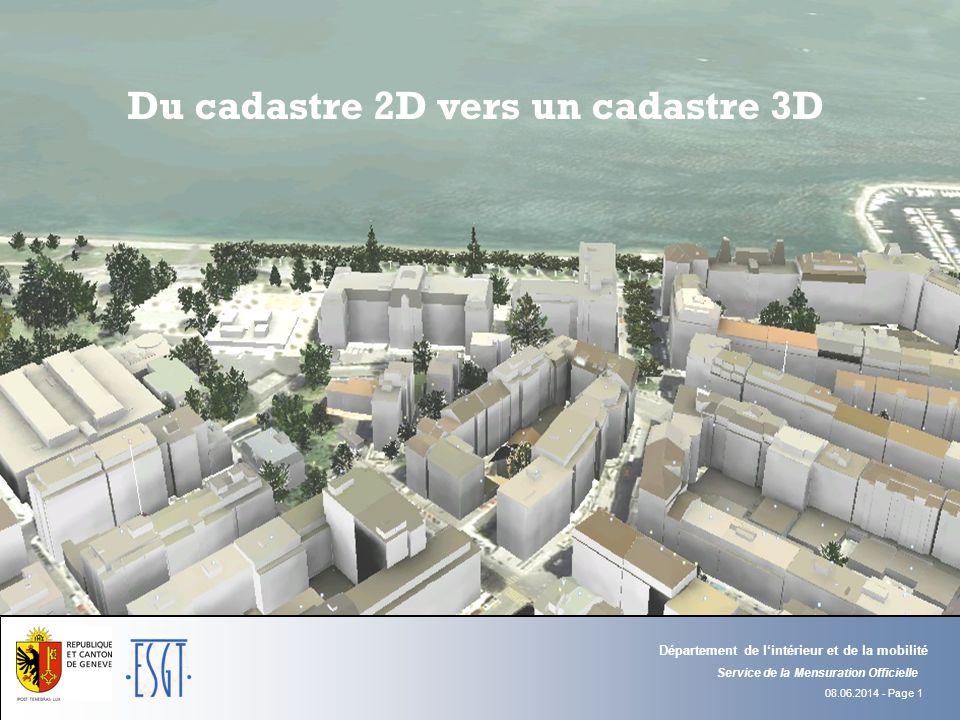 08.06.2014 - Page 1 Du cadastre 2D vers un cadastre 3D Service de la Mensuration Officielle Département de lintérieur et de la mobilité
