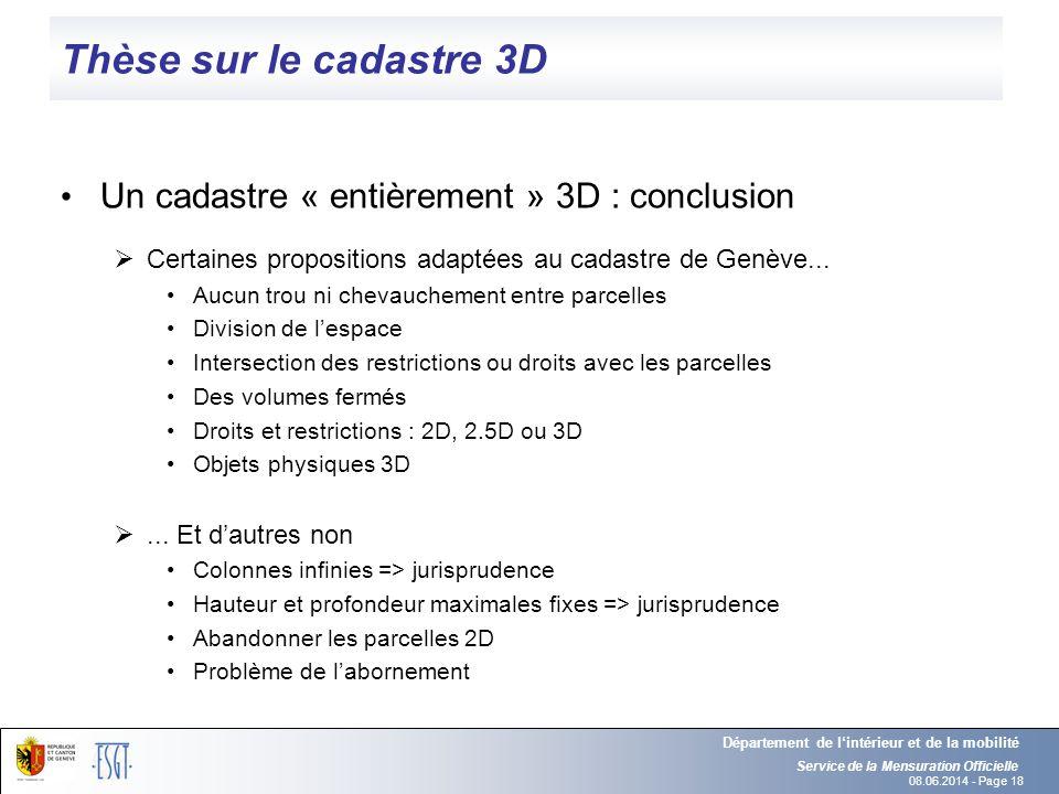 08.06.2014 - Page 18 Thèse sur le cadastre 3D Un cadastre « entièrement » 3D : conclusion Certaines propositions adaptées au cadastre de Genève... Auc