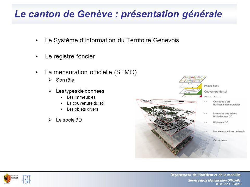 08.06.2014 - Page 4 Service de la Mensuration Officielle Département de lintérieur et de la mobilité Le canton de Genève : présentation générale Le Sy