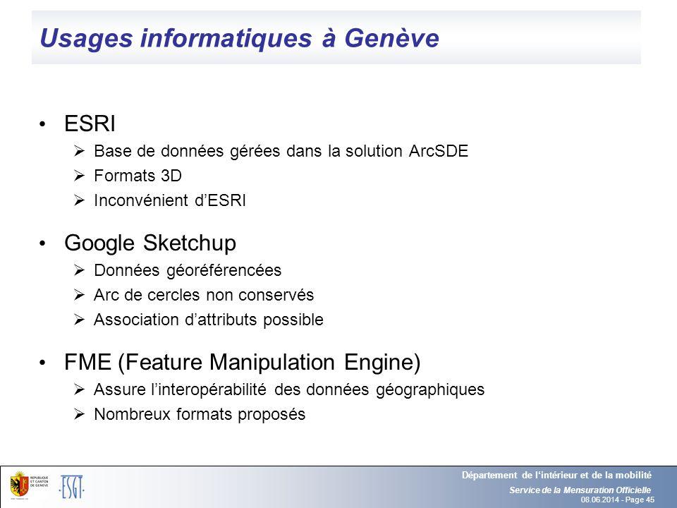08.06.2014 - Page 45 Usages informatiques à Genève ESRI Base de données gérées dans la solution ArcSDE Formats 3D Inconvénient dESRI Google Sketchup D