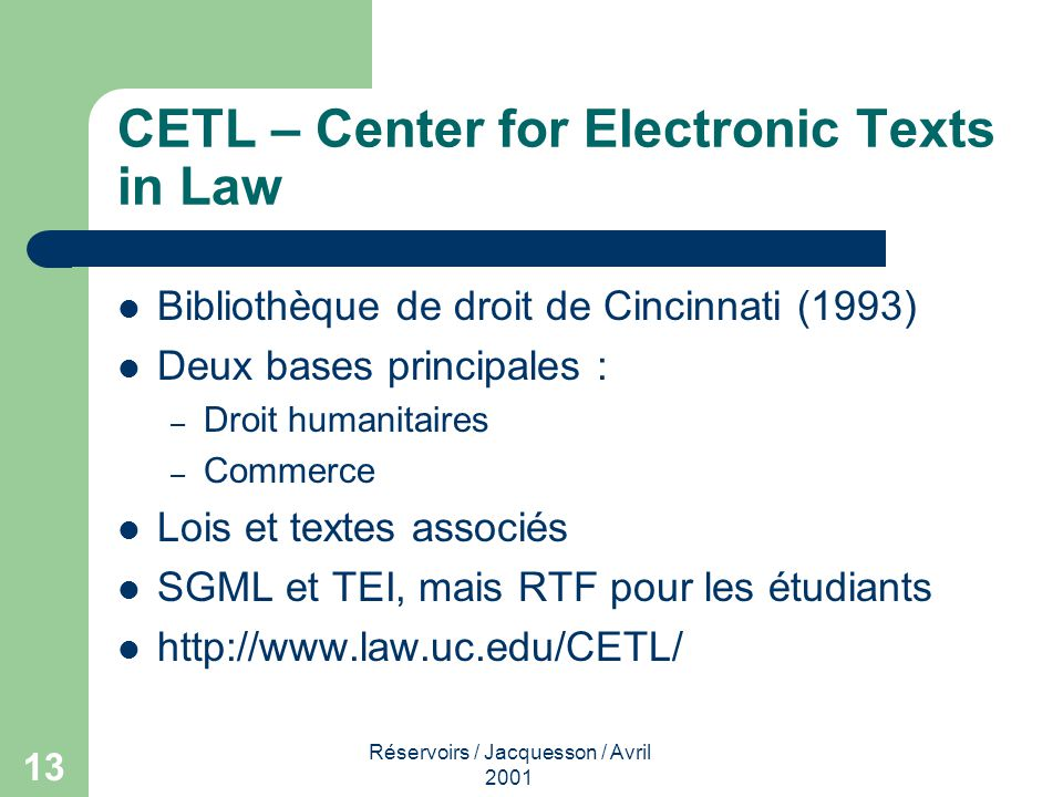 Réservoirs / Jacquesson / Avril 2001 13 CETL – Center for Electronic Texts in Law Bibliothèque de droit de Cincinnati (1993) Deux bases principales :
