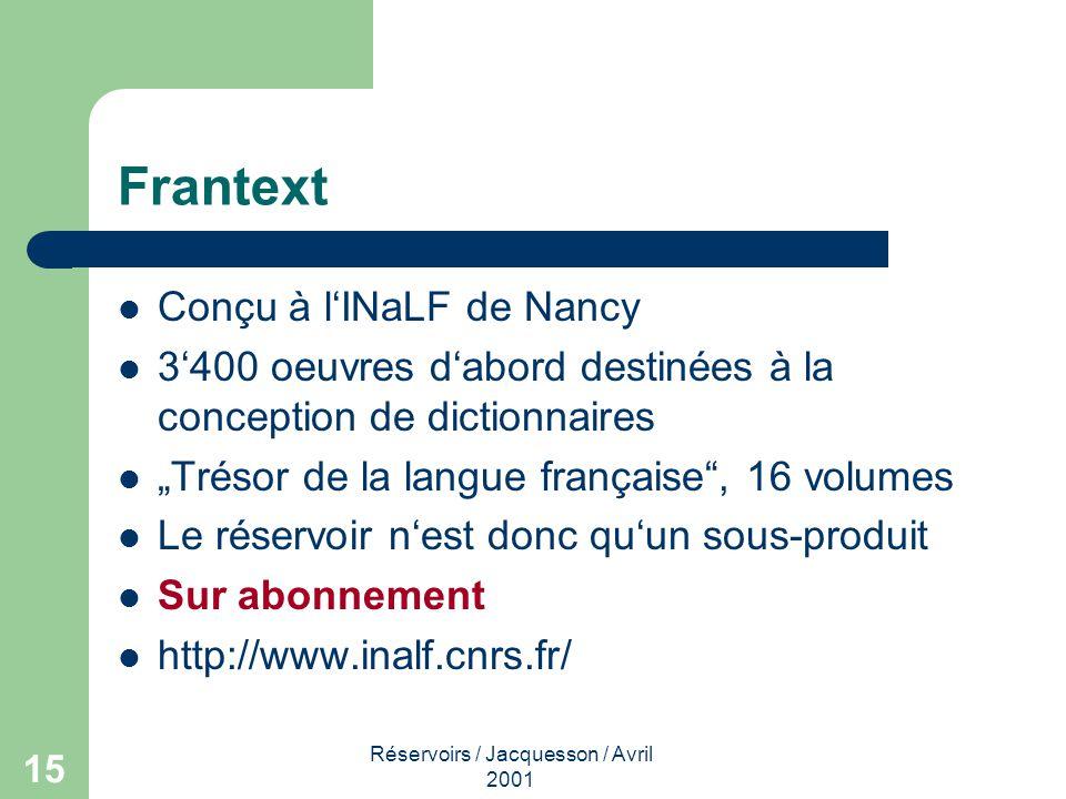 Réservoirs / Jacquesson / Avril 2001 15 Frantext Conçu à lINaLF de Nancy 3400 oeuvres dabord destinées à la conception de dictionnaires Trésor de la l