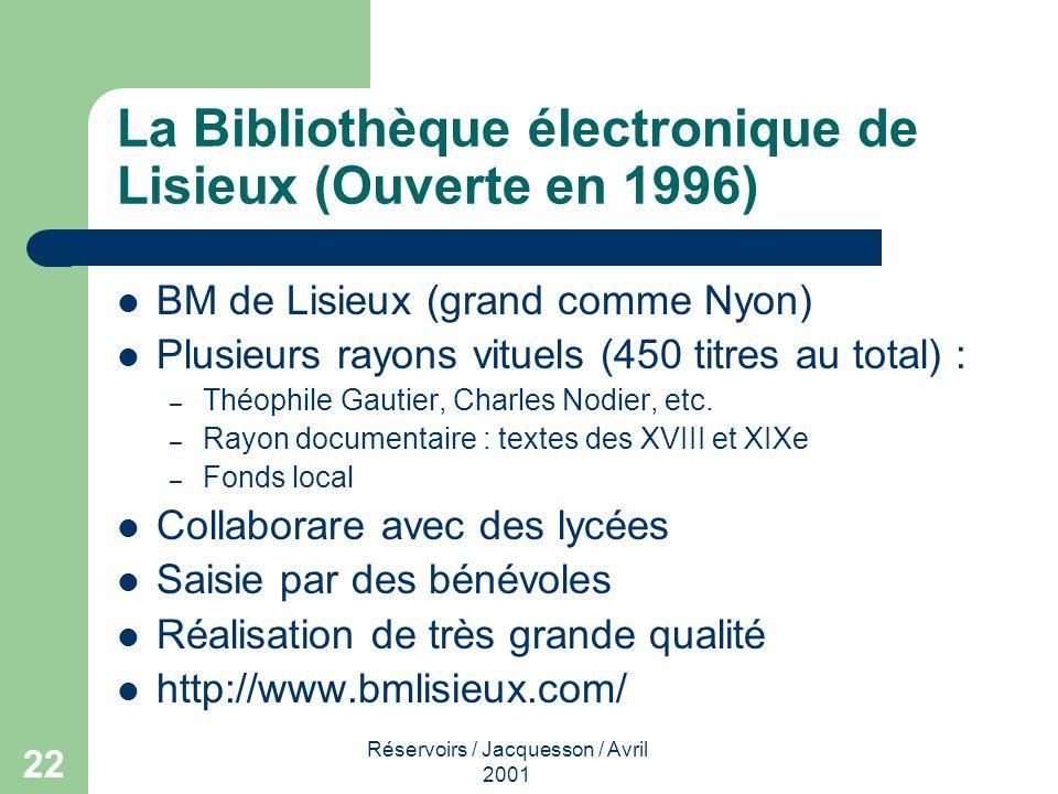 Réservoirs / Jacquesson / Avril 2001 22 La Bibliothèque électronique de Lisieux (Ouverte en 1996) BM de Lisieux (grand comme Nyon) Plusieurs rayons vituels (450 titres au total) : – Théophile Gautier, Charles Nodier, etc.