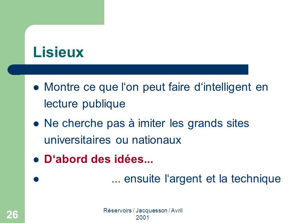 Réservoirs / Jacquesson / Avril 2001 26 Lisieux Montre ce que lon peut faire dintelligent en lecture publique Ne cherche pas à imiter les grands sites