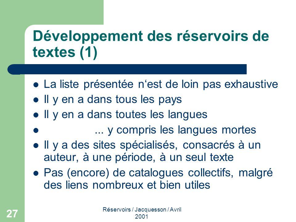 Réservoirs / Jacquesson / Avril 2001 27 Développement des réservoirs de textes (1) La liste présentée nest de loin pas exhaustive Il y en a dans tous les pays Il y en a dans toutes les langues...