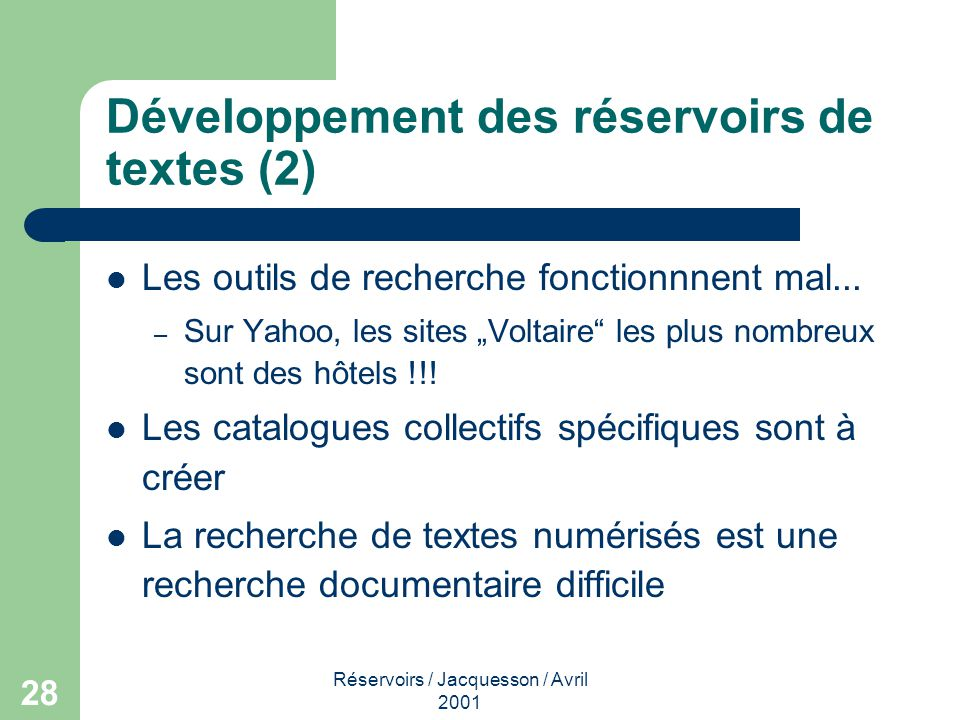 Réservoirs / Jacquesson / Avril 2001 28 Développement des réservoirs de textes (2) Les outils de recherche fonctionnnent mal... – Sur Yahoo, les sites