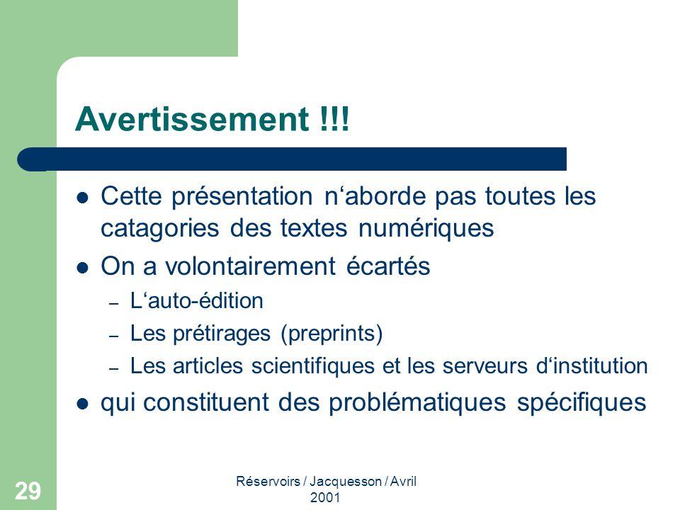 Réservoirs / Jacquesson / Avril 2001 29 Avertissement !!! Cette présentation naborde pas toutes les catagories des textes numériques On a volontaireme
