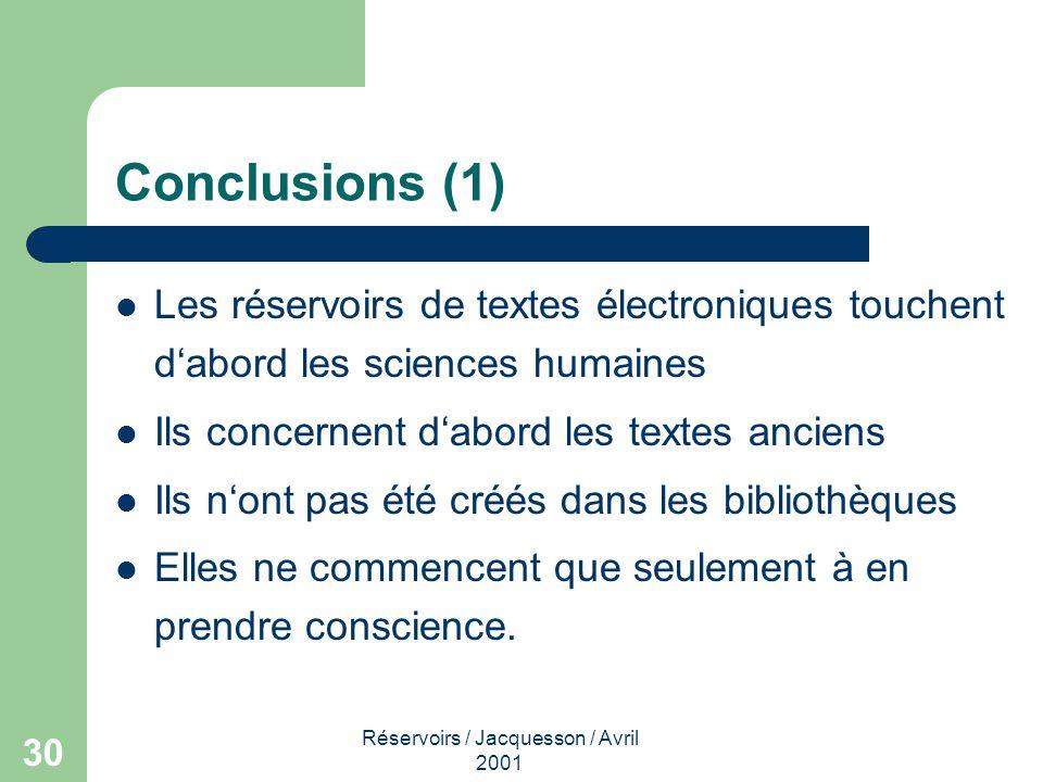 Réservoirs / Jacquesson / Avril 2001 30 Conclusions (1) Les réservoirs de textes électroniques touchent dabord les sciences humaines Ils concernent da