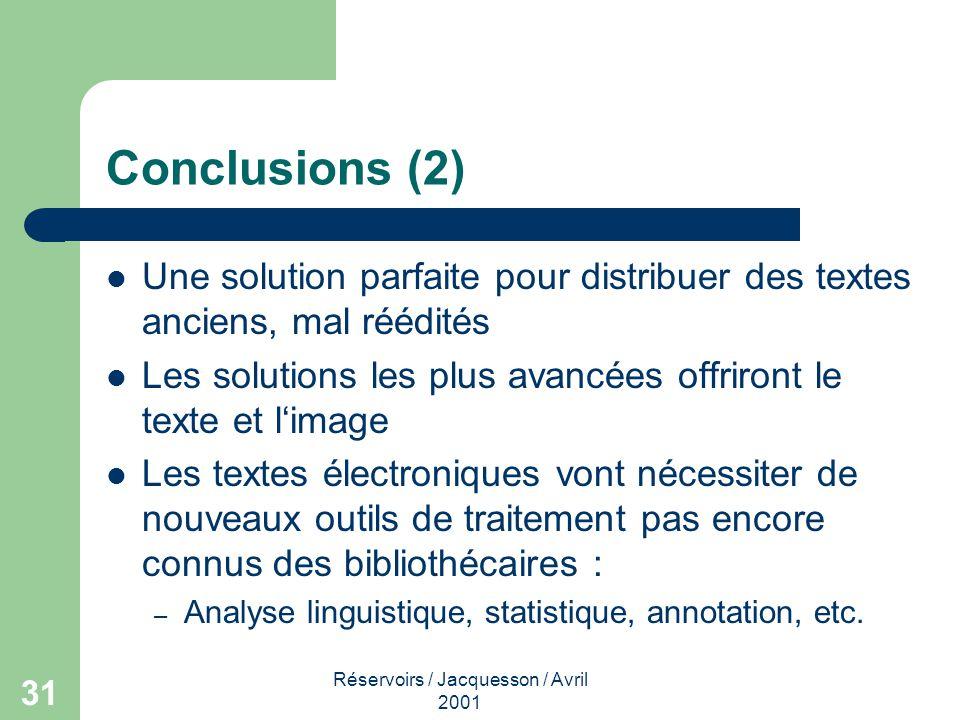 Réservoirs / Jacquesson / Avril 2001 31 Conclusions (2) Une solution parfaite pour distribuer des textes anciens, mal réédités Les solutions les plus