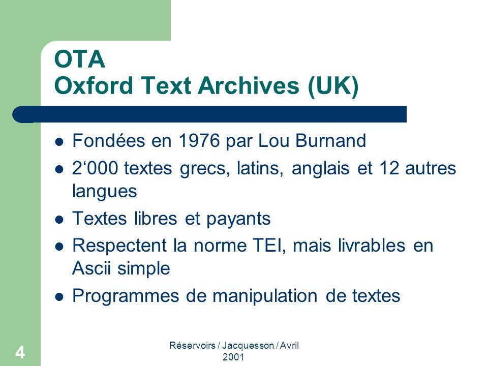Réservoirs / Jacquesson / Avril 2001 4 OTA Oxford Text Archives (UK) Fondées en 1976 par Lou Burnand 2000 textes grecs, latins, anglais et 12 autres l