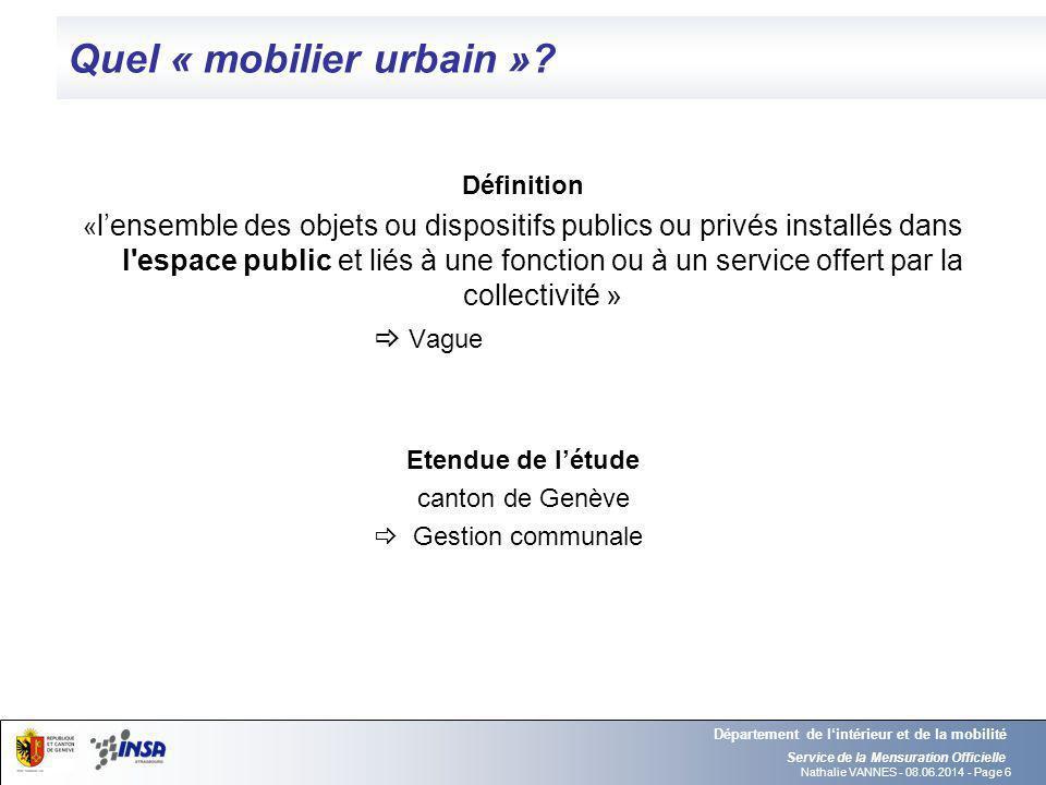 Nathalie VANNES - 08.06.2014 - Page 6 Quel « mobilier urbain »? Service de la Mensuration Officielle Département de lintérieur et de la mobilité Défin