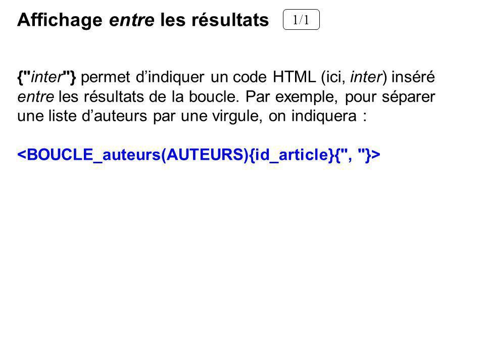 Affichage entre les résultats 1/1 { inter } permet dindiquer un code HTML (ici, inter) inséré entre les résultats de la boucle.