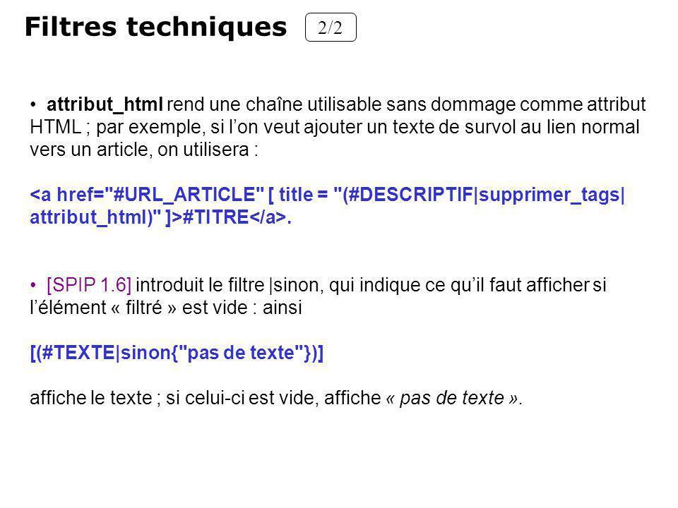 Filtres techniques 2/2 attribut_html rend une chaîne utilisable sans dommage comme attribut HTML ; par exemple, si lon veut ajouter un texte de survol