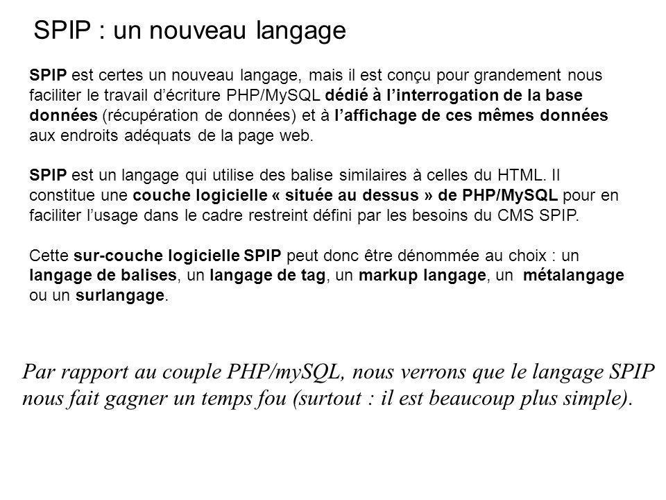 Par rapport au couple PHP/mySQL, nous verrons que le langage SPIP nous fait gagner un temps fou (surtout : il est beaucoup plus simple).