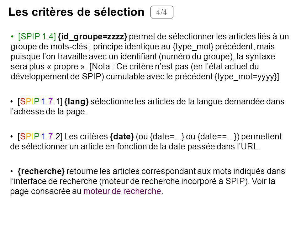 [SPIP 1.4] {id_groupe=zzzz} permet de sélectionner les articles liés à un groupe de mots-clés ; principe identique au {type_mot} précédent, mais puisque lon travaille avec un identifiant (numéro du groupe), la syntaxe sera plus « propre ».