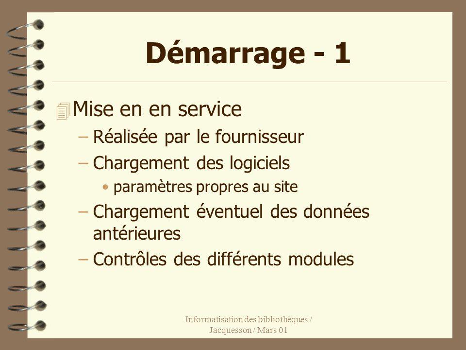 Informatisation des bibliothèques / Jacquesson / Mars 01 Démarrage - 1 4 Mise en en service –Réalisée par le fournisseur –Chargement des logiciels par