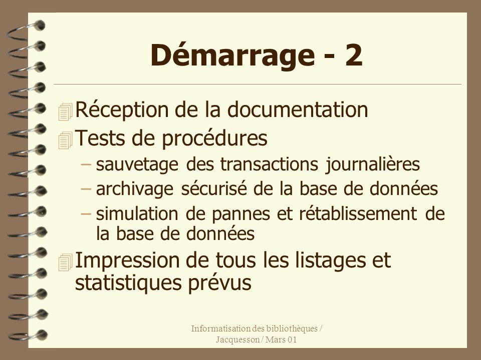 Informatisation des bibliothèques / Jacquesson / Mars 01 Démarrage - 2 4 Réception de la documentation 4 Tests de procédures –sauvetage des transactio