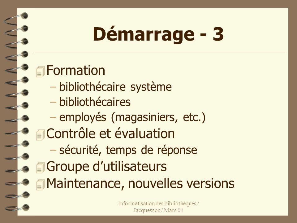 Informatisation des bibliothèques / Jacquesson / Mars 01 Démarrage - 3 4 Formation –bibliothécaire système –bibliothécaires –employés (magasiniers, et
