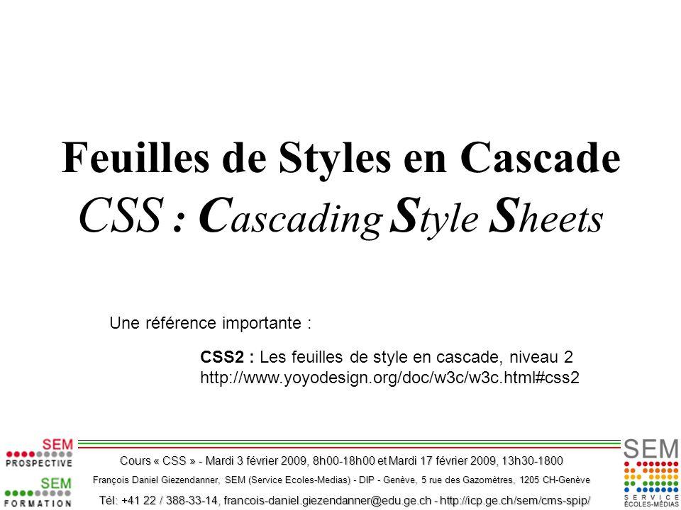 Feuilles de Styles en Cascade CSS : C ascading S tyle S heets CSS2 : Les feuilles de style en cascade, niveau 2 http://www.yoyodesign.org/doc/w3c/w3c.