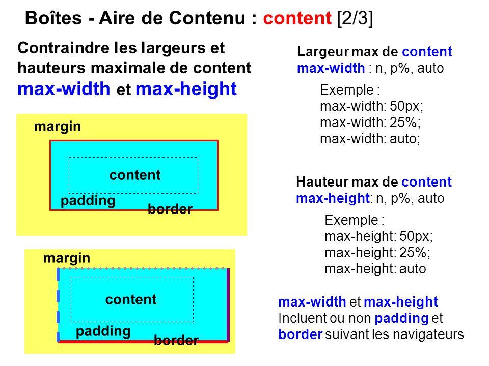Boîtes - Aire de Contenu : content [2/3] Largeur max de content max-width : n, p%, auto Hauteur max de content max-height: n, p%, auto Exemple : max-w
