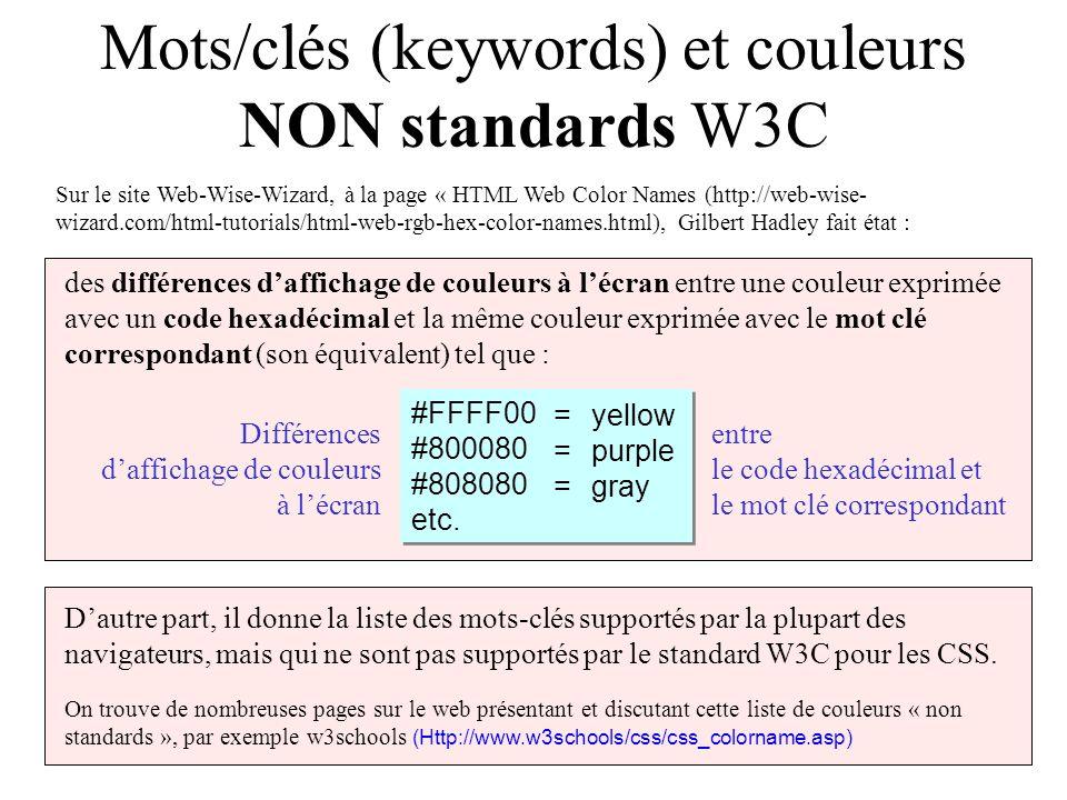 Mots/clés (keywords) et couleurs NON standards W3C Sur le site Web-Wise-Wizard, à la page « HTML Web Color Names (http://web-wise- wizard.com/html-tut
